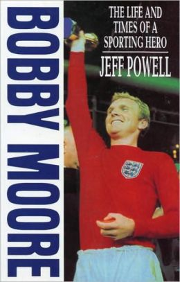 Bobby Moore: The Life and Times of a Sporting Hero