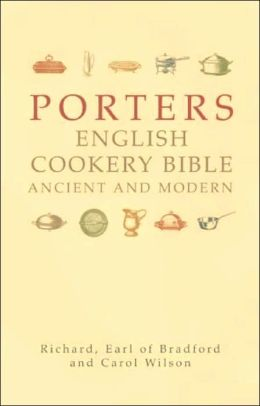 Porters English Cookery Bible: Ancient and Modern