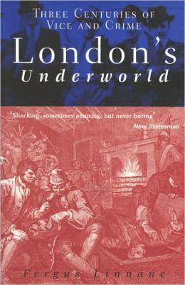 London's Underworld: Three Centuries of Vice and Crime