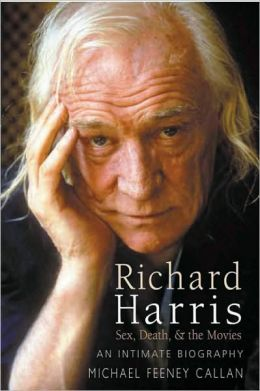 Richard Harris: Sex, Death and the Movies - An Intimate Biography