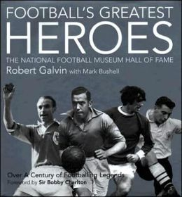 Football's Greatest Heroes: The National Football Museum Hall of Fame