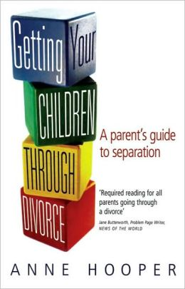 Getting Your Children through Divorce: A Parent's Guide to Separation