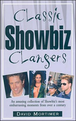 Classic Showbiz Clangers: An Amusing Collection of Showbiz's Most Embarrassing Moments from Over a Century