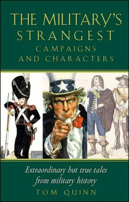 The Military's Strangest Campaigns & Characters: Extraordinary but True Tales from Military History