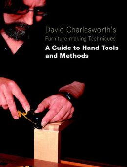 David Charlesworth's Furniture-Making Techniques: A Guide to Hand Tools and Methods