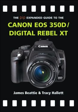 The PIP Expanded Guide to the Canon EOS 350D/Digital Rebel XT