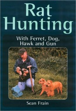 Rat Hunting: With Ferret, Dog, Hawk and Gun