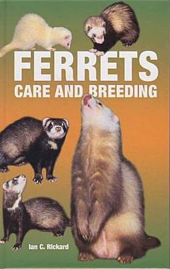 Ferrets: Care and Breeding