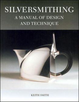 Silversmithing: A Manual of Design and Technique