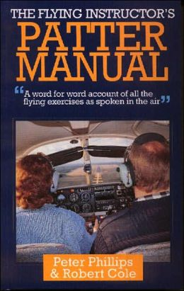The Flying Instructor's Patter Manual: A word for word account of all the flying exercises as spoken in the air