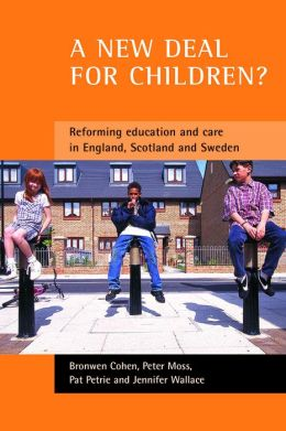 New Deal for Children?: Re-forming Education and Care in England, Scotland, and Sweden