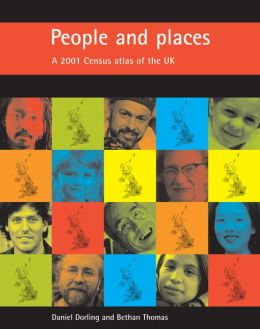 People and places: A 2001 Census atlas of the UK Daniel Dorling and Bethan Thoman