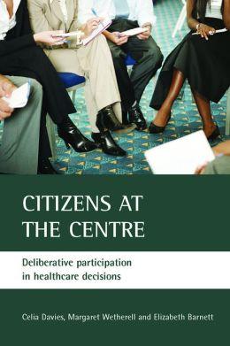 Citizens At The Centre: Deliberative Participation In Healthcare Decisions