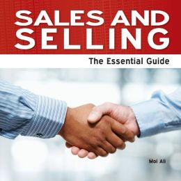 Sales and Selling - The Essential Guide