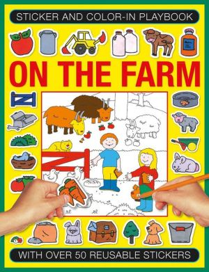 Sticker and Color-in Playbook: On the Farm: With Over 60 Reusable Stickers