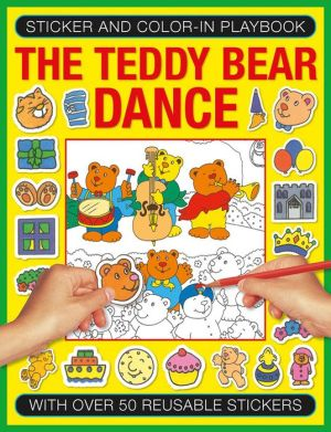 Sticker and Color-in Playbook: The Teddy Bear Dance: With Over 50 Reusable Stickers