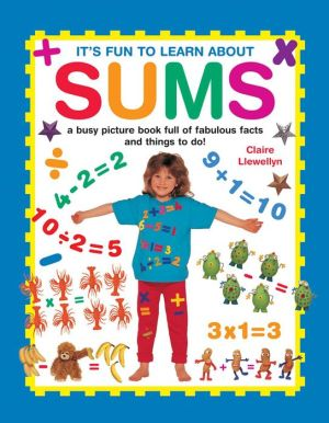 It's Fun to Learn About Sums: A Busy Picture Book Full Of Fabulous Facts And Things To Do!