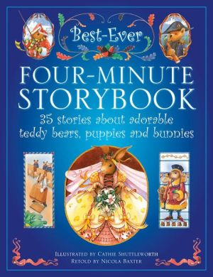 The Best-Ever Four-Minute Storybook: 35 Stories About Adorable Teddy Bears, Puppies And Bunnies
