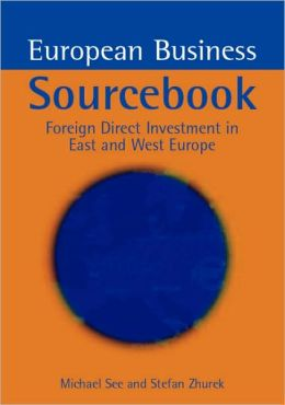 European Business Sourcebook: Foreign Direct Investment in East and West Eu