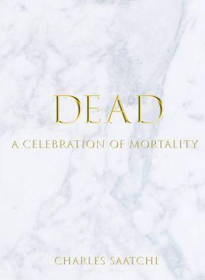 DEAD: A Celebration of Mortality
