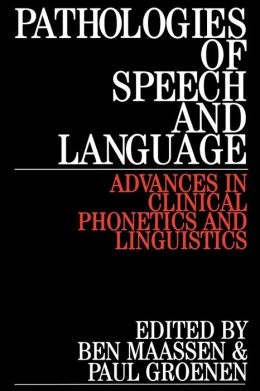 Pathologies of Speech and Language: Advances in Clinical Phonetics and Linguistics