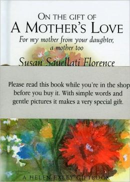 On the Gift of a Mother's Love: For My Mother from Your Daughter, a Mother Too