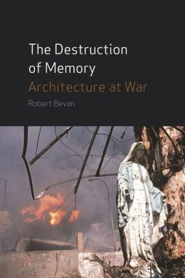 Destruction of Memory: Architecture at War