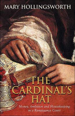 Cardinal's Hat: Money, Ambition and Housekeeping in a Renaissance Court