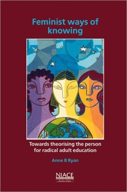 Feminist Ways of Knowing: Towards Theorising the Person for Radical Adult Education