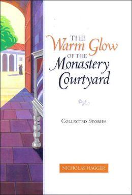 Warm Glow of the Monastery Courtyard: Collected Stories