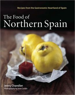Food of Northern Spain: Recipes from the Gastronomic Heartland of Spain