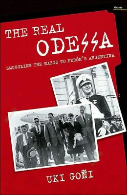 The Real Odessa: Smuggling The Nazis to Peron's Argentina
