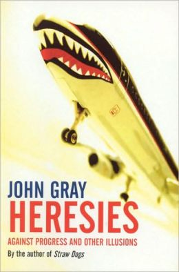 Heresies: Against Progress and Other Illusions