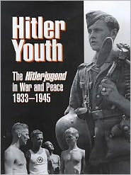 Hitler Youth : The Hitlerjugend in War and Peace 1933-45