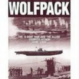 Wolfpack: The U-Boat War and the Allied Counter-Attack, 1939-1945