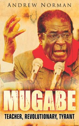 Mugabe: Teacher, Revolutionary, Tyrant