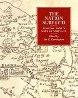 The Nation Survey'd: Essays on Late Sixteenth-Century Scotland As Depicted by Timothy Pont