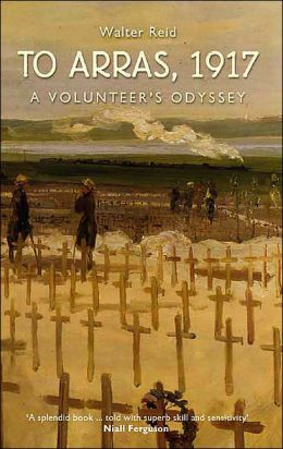 To Arras, 1917: A Volunteers Odyssey