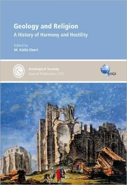 Geology and Religion: A History of Harmony and Hostility - Special Publication no 310