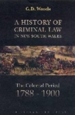 A History of Criminal Law in New South Wales: The Colonial Period, 1788-1900