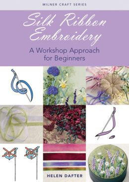 Silk Ribbon Embroidery: A Workshop Approach for Beginners