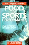 The Complete Guide to Food for Sports Performance: A Guide to Peak Nutrition for Your Sport