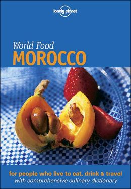 World Food: Morocco (Lonely Planet World Food Guides Series)