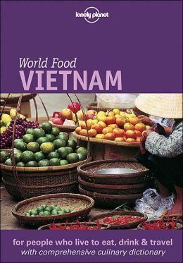 World Food: Vietnam (Lonely Planet World Food Guides Series)