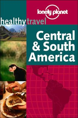 Healthy Travel: Central & South America (Lonely Planet Healthy Travel Guides Series)
