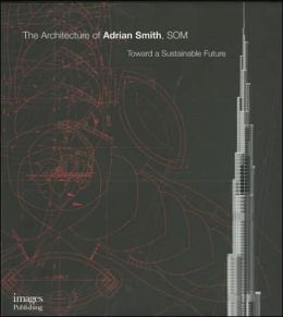 Architecture of Adrian Smith, SOM: Toward a Sustainable Future