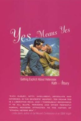 Yes Means Yes: Getting Explicit About Heterosex