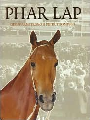 Phar Lap: How a Horse Became a Hero of His Time and an Icon of a Nation