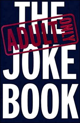The Adults Only Joke Book