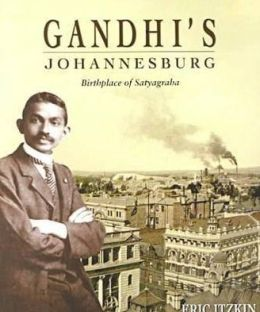 Gandhi's Johannesburg: Birthplace of Satyagraha